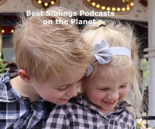 Top 25 Siblings Podcast & Radio You Must Subscribe to in 2019